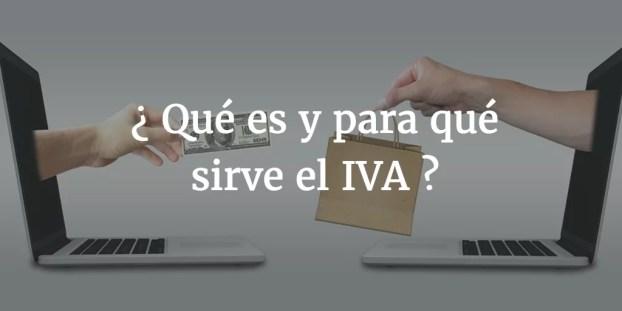 Impuesto al Valor Agregado IVA - Qué es el IVA