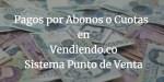 Pagos por abonos o cuotas para créditos directos en Vendiendo.co