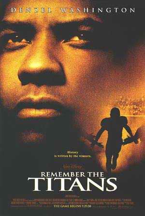 remember the titans Most Inspiring, Educating and Motivating Movies i ever watched