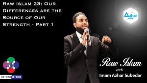 Raw Islam 23: Our Differences are the source of our strength - Part 1
