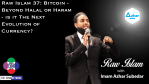 Raw Islam 37: Bitcoin – Beyond Halal or Haram – is it The Next Evolution of Currency?