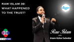 Raw Islam 39: What Happened to the Trust?