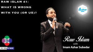 Raw Islam 41: What is Wrong with YOU (or Us)?