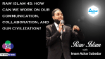 Raw Islam 45: How Can We Work on Our Communication, Collaboration, and Our Civilization?