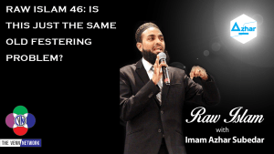 Raw Islam 46: Is This Just the Same Old Festering Problem?