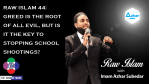 Raw Islam 44: Greed is the Root of All Evil, But is it The Key to Stopping School Shootings?