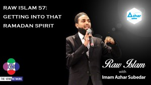 Raw Islam 57: Getting into That Ramadan Spirit