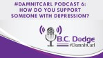 #DamnItCarl Podcast 6: How Do You Support Someone with Depression?
