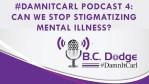 #DamnItCarl Podcast 4: Can We Stop Stigmatizing Mental Illness?