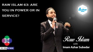 On this episode of the Raw Islam Podcast with Imam Azhar – a 2017 Podcast Award nominated podcast – he asks if in Islam, is what we believe is the power we have; or is it the acts of service that we are called to do which makes us who we are?