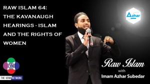 On this episode of the Raw Islam Podcast withImam Azhar– a2017 Podcast Awardnominated podcast –on the heels of the Brett Kavanaugh hearing a look is taken at the rights of women in Islam.