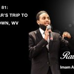 On this episode of the Raw Islam Podcast Imam Azhar has just returned from his trip to University of West Virginia, where he spoke at on an interfaith panel. The point behind this panel was to find a common space to bridge the gap in the communities and bring people together.