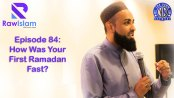Raw Islam 84: How Was Your First Ramadan Fast?