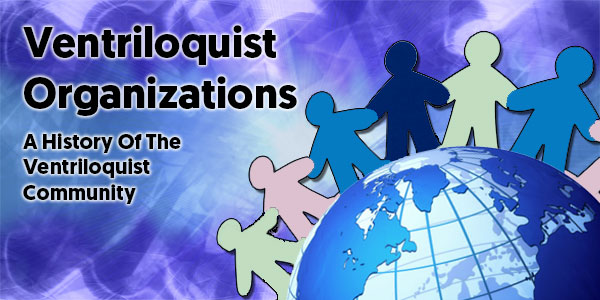 Ventriloquist Organizations – A History Of The Ventriloquism Community