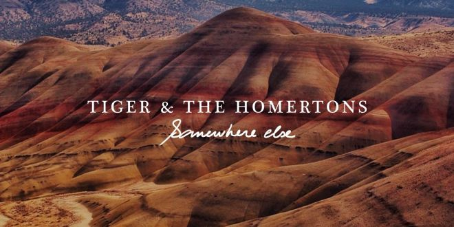 "Tiger & The Homertons Releases ""Somewhere Else"""