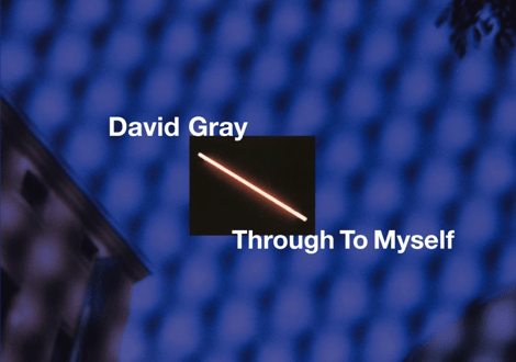 """David Gray Releases """"Through To Myself"""" Following Grammy Nomination"""