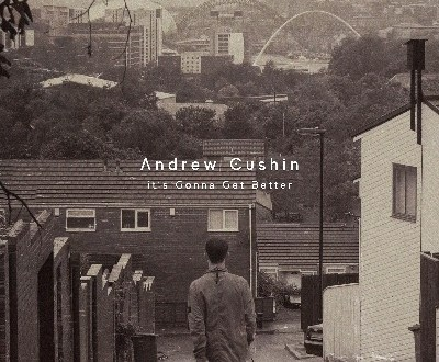 ANDREW CUSHIN SHARES HIS DEBUT SINGLE 'IT'S GONNA GET BETTER'