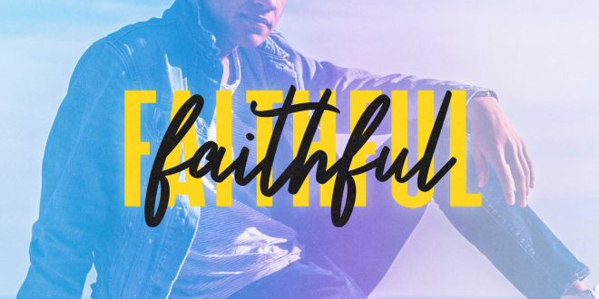"Philip Allen Releases New Song ""Faithful"""