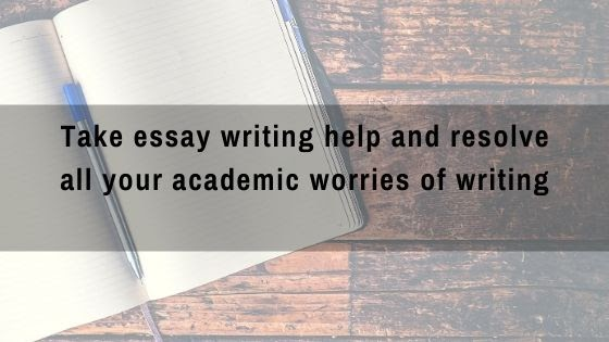 Take Essay Writing Help And Resolve All Your Academic Worries Of Writing