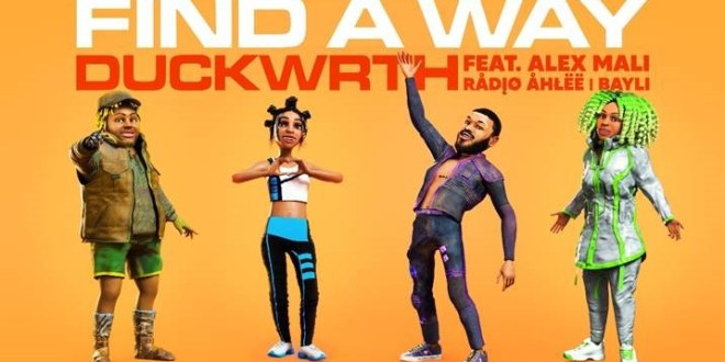 "DUCKWRTH RELEASES NEW ANIMATED VIDEO FOR ""FIND A WAY"" FEAT. ALEX MALI, RADIO AHLEE AND BAYLI"