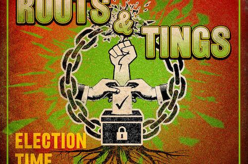 "Roots & Tings Drop New Single ""Election Time"""