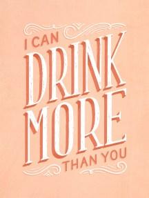 Eu posso beber mais que você