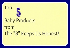 "Top 5 baby items from The ""B"" Keeps Us Honest Blog"