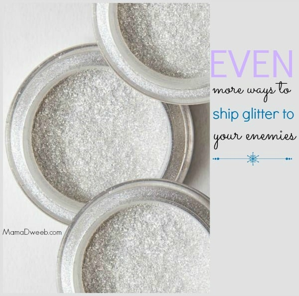 Even more ways to ship glitter to your enemies