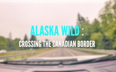 Alaska Wild: Crossing The Canadian Border