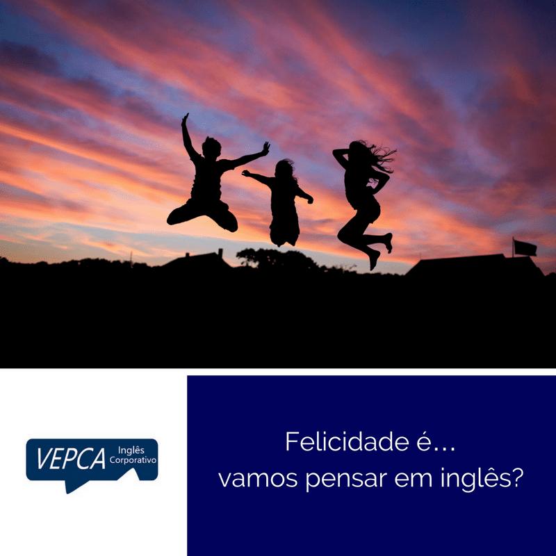 Felicidade é… vamos pensar em inglês?