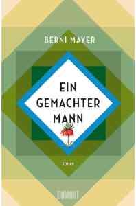 Berni Mayer - Ein gemachter Mann