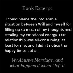 I could blame the intolerable situation between us for filling up my thoughts and stealing my emotional energy. I didn't notice the happy times...at all.