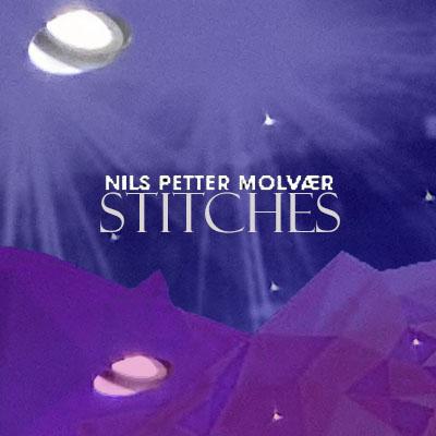 Nils Petter Molvaer Stitches