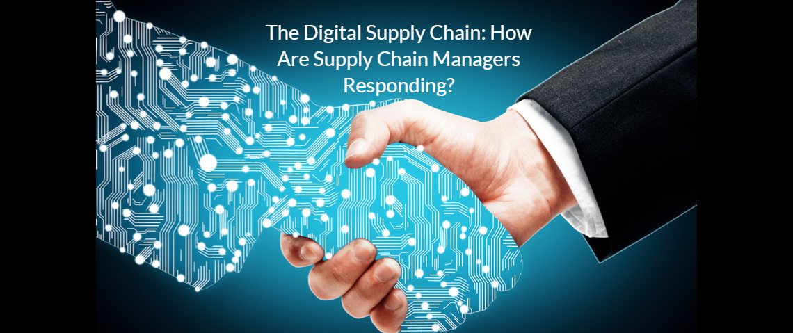 The Digital Supply Chain: How Are Supply Chain Managers Responding?