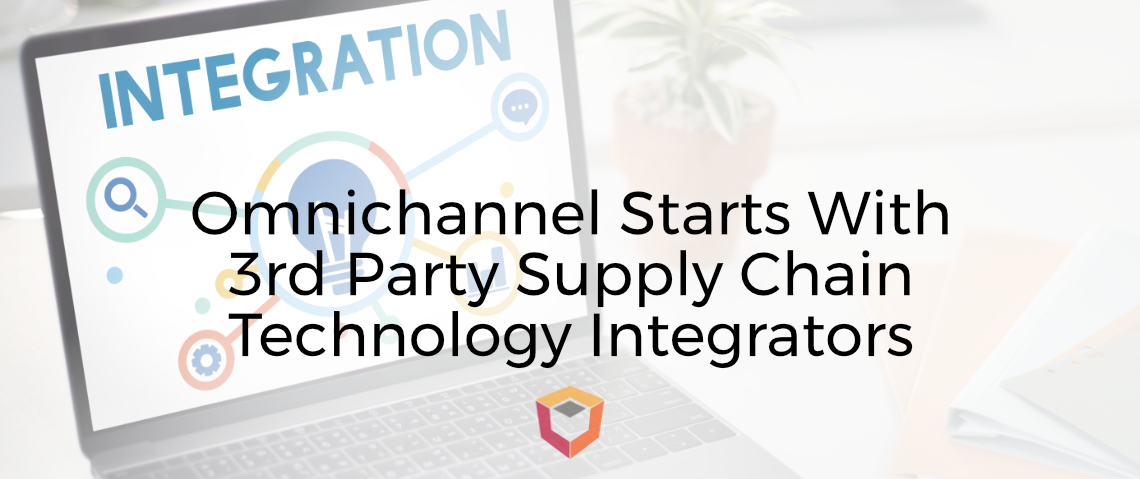 The Long, Hard Road to Create an Omnichannel Supply Chain Starts With 3rd Party Supply Chain Technology Integrators as Your Guide
