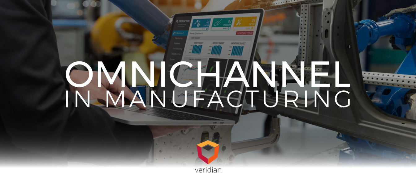 Omnichannel In Manufacturing: Why Manufacturers Are Following Retailers to an Omnichannel World