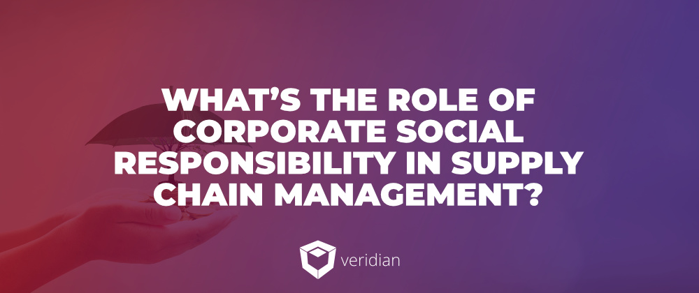 CSR and Supply Chains: What Is Corporate Social Responsibility, & What's Its Role in Supply Chain Management?