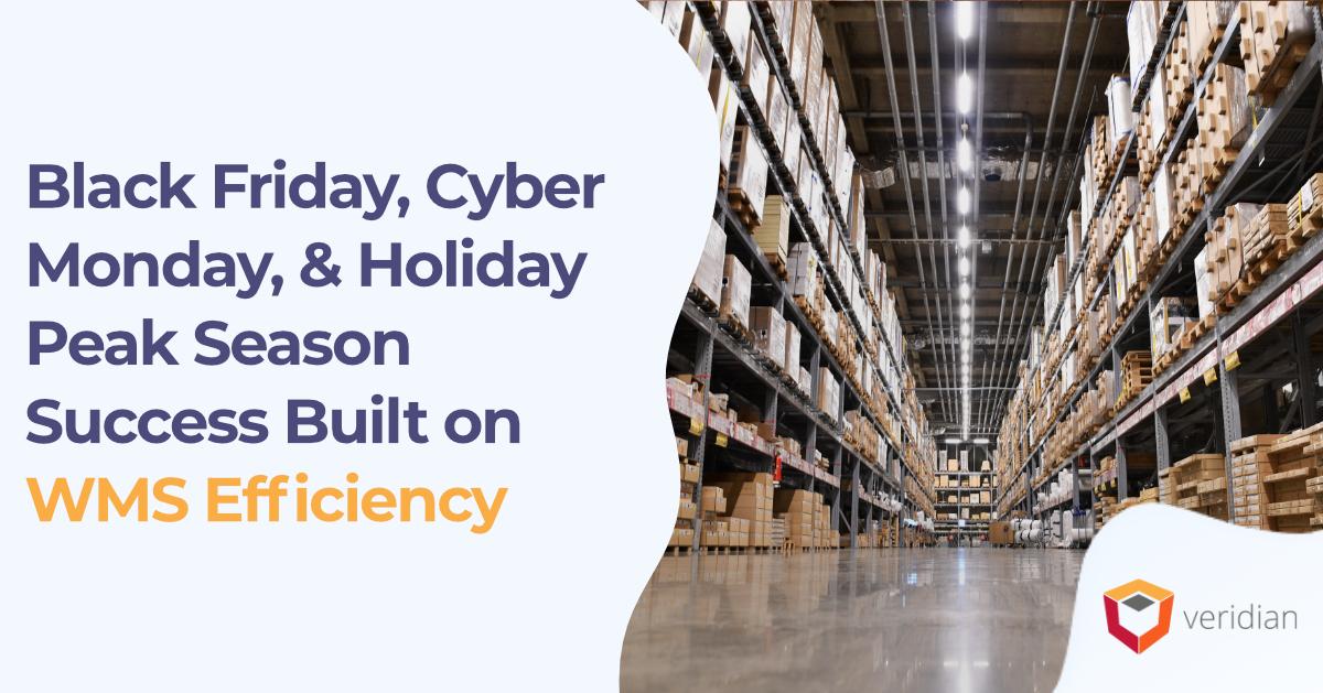 Black Friday, Cyber Monday, & Holiday Peak Season Success Built on WMS Efficiency