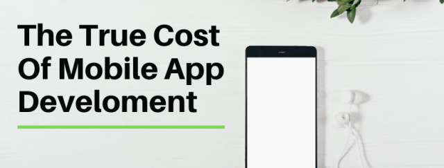 The True Cost Of Mobile App Development