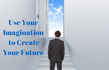 Use Your Imagination to Create Your Future