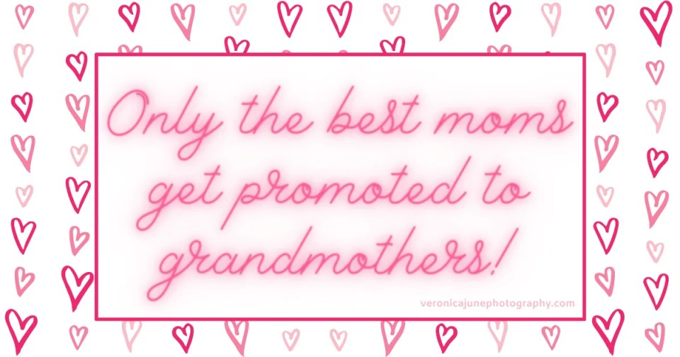 """Quote """"only the best moms get promoted to grandmothers"""""""