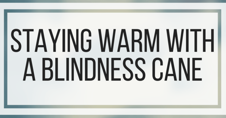 Staying Warm With a Blindness Cane