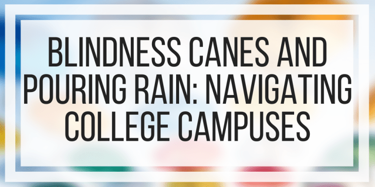 Blindness Canes And Pouring Rain: Navigating College Campuses