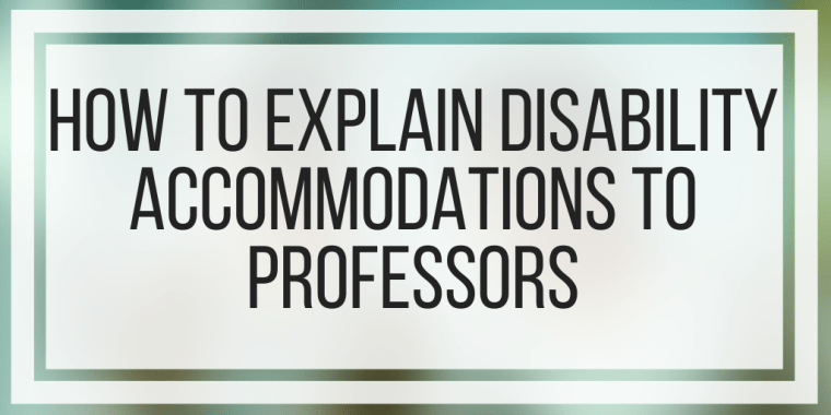 How To Explain Disability Accommodations To Professors