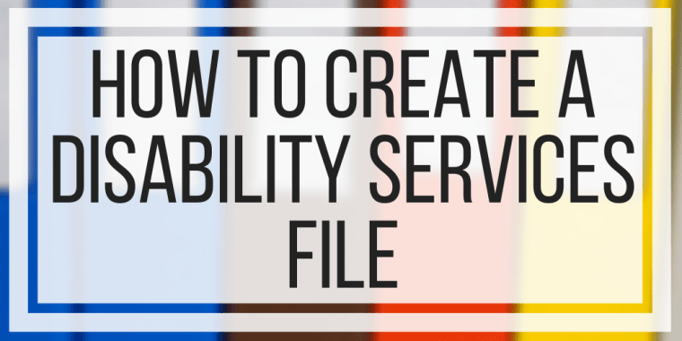 How To Create A Disability Services File