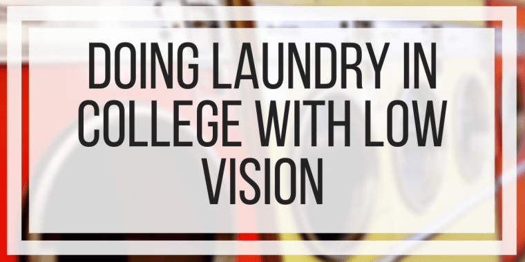 Doing Laundry In College With Low Vision