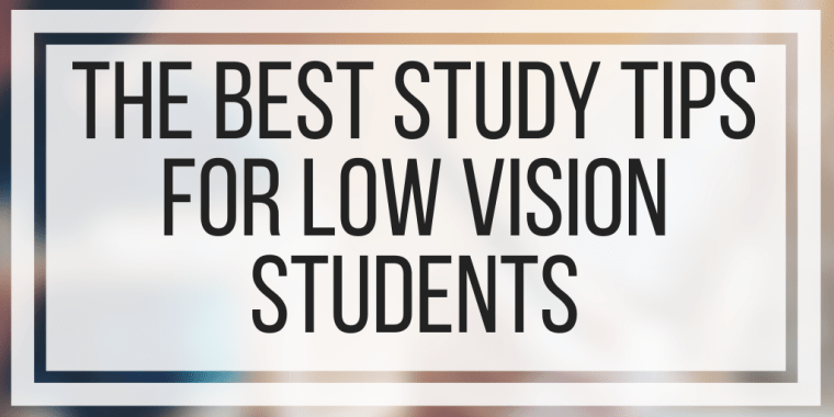The Best Study Tips For Low Vision Students