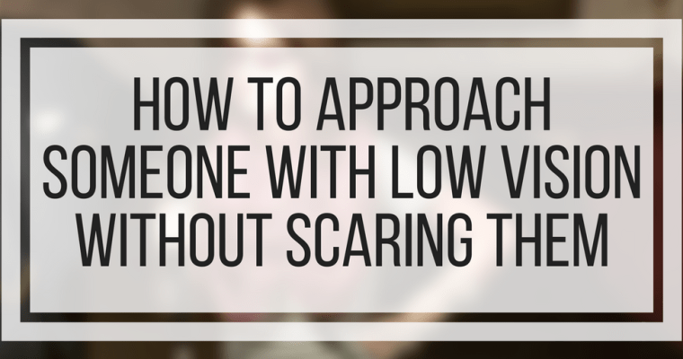 How To Approach Someone with Low Vision