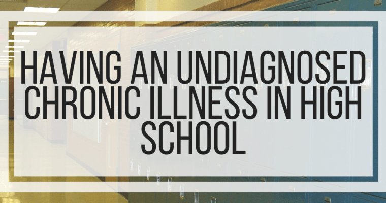 Having an Undiagnosed Chronic Illness in High School