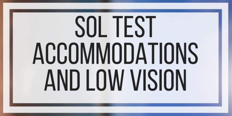 SOL Test Accommodations And Low Vision
